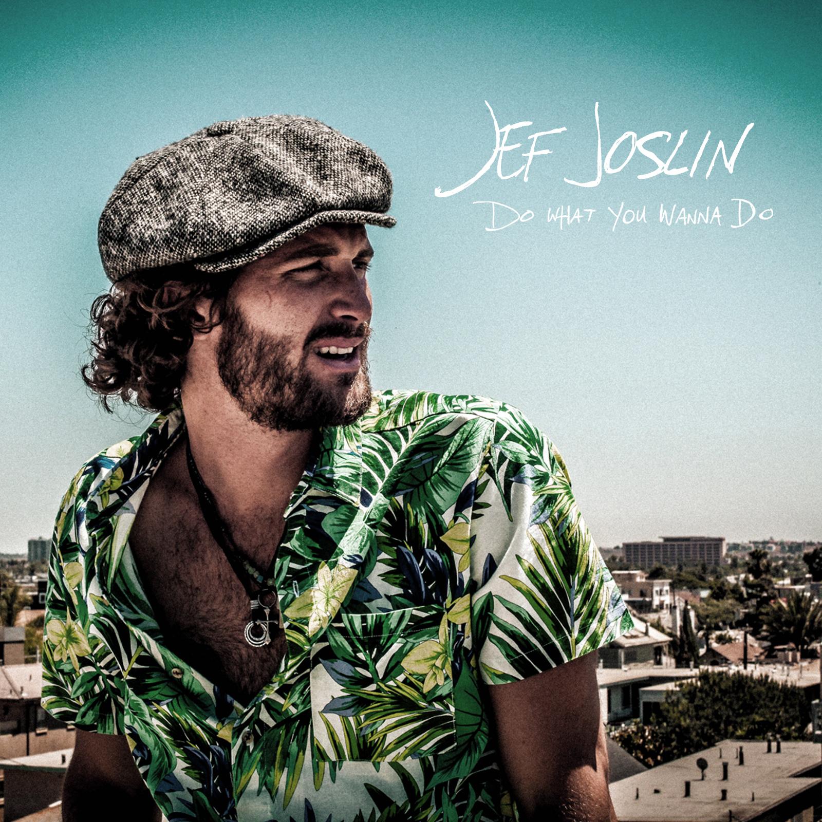 "Jef Joslin Releases New Single, ""Do What You Wanna Do"""